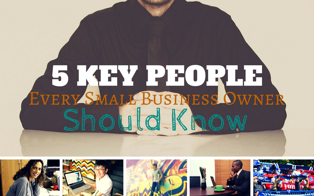 5 Key People Every Small Business Owner Should Know